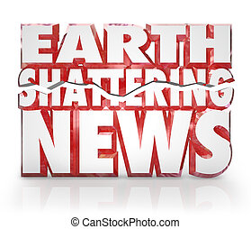 Earth Shattering News Urgent Information Update Breaking...