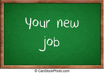 Your new job - Chalk board with the words Your new job