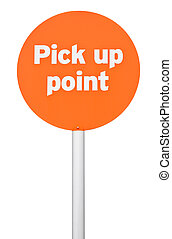 Pick up point sign - orange pick up point sign on post pole...