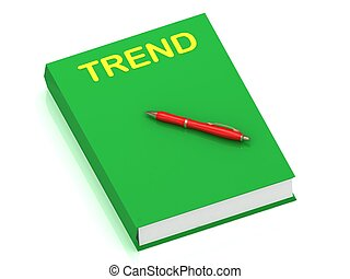 TREND inscription on cover book and red pen on the book. 3D...