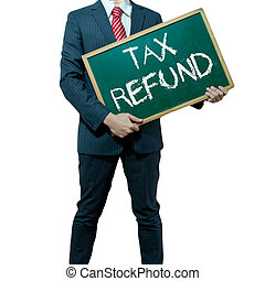 Business man holding board on the background, Tax Refund