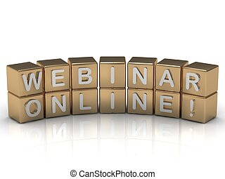 Inscription on the gold cubes: webinar online on a white...