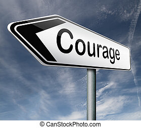 courage roadsign arrow pointing towards bravery the ability...