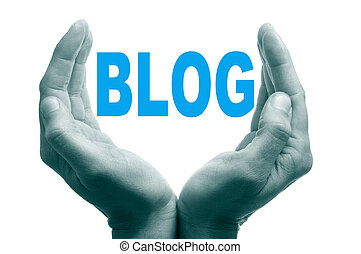 blog concept - man hands forming a cup and the word blog...