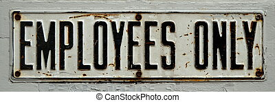 Employees Only Sign - A Grungy, Rusty Old Employees Only...