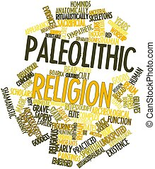 Paleolithic religion - Abstract word cloud for Paleolithic...