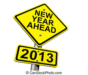 New Year Ahead 2013 - Road Sign Indicating New Year 2013...