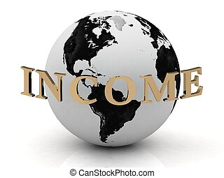 INCOME abstraction inscription around earth on a white...