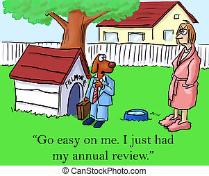 """Go easy on me. I just had my annual review - """"Go easy on me...."""