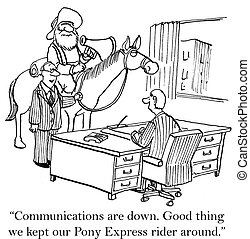 "Good thing we kept the Pony Express around - ""Communications..."