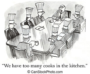 We have too many cooks in the kitchen - We have too many...