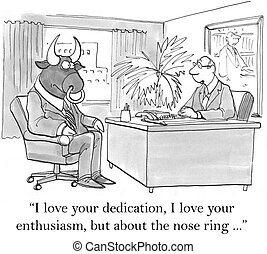 I love your dedication, I love your enthusiasm - I love your...