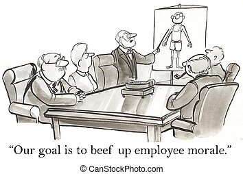 Our goal is to beef up employee morale - Our goal is to beef...