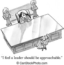 I think a leader should be approachable - I think a leader...