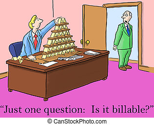 The boss asks just one question, is it billable - Just one...