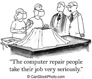 """The computer repair people take their job seriously - """"These..."""