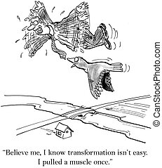 "Believe me I know transformation isn't easy - ""Believe me, I..."