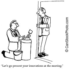 Lets go present your innovations at the meeting - Lets go...