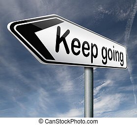 keep going or moving dont stop continue dont give up