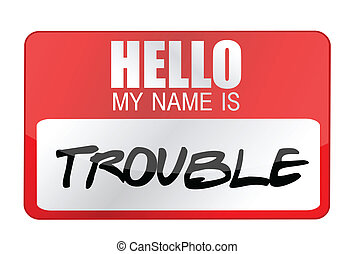 Hello my name is Trouble illustration design over white