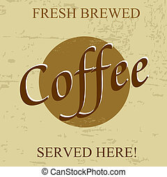Fresh brewed coffee vintage grunge poster, vector...