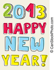 Happy New Year 2013 vector card - Happy New Year 2013 hand...