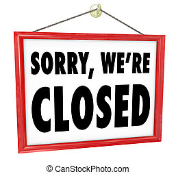 Sorry We're Closed Hanging Sign Store Closure - Sorry We're...