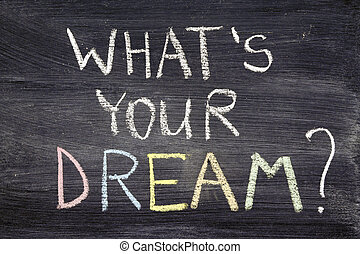 what's your dream - What's your dream? phrase handwritten on...