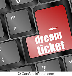 dream ticket button showing concept of idea on keyboard, creativity and success