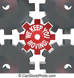 We Keep You Moving Gears Turning Help Succeed - The words We...