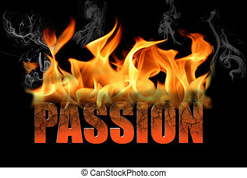 Passion Concept - The word passion is written in fire and...