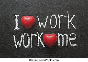 love work mutually - I love work, work loves me phrase...