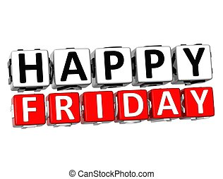 3D Happy Friday Button Click Here Block Text over white...