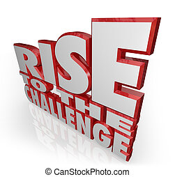 Rise to the Challenge 3d Words Bravery Courage - The words...