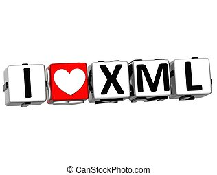 3D I Love XML Button Click Here Block Text over white...