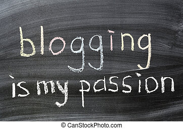 blogging is my passion phrase handwritten on blackboard