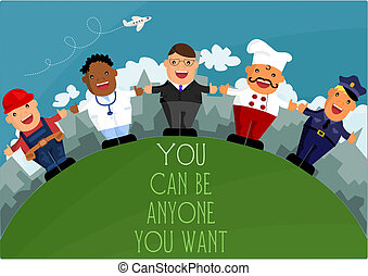 You can be anyone you want - different professions