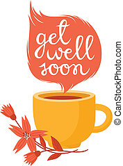 Get well soon card with cup of hot tea and flowers