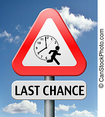 last chance or opportunity act now or never dont waste time...