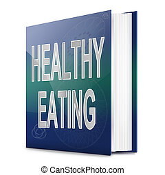 Healthy eating concept - Illustration depicting a book with...