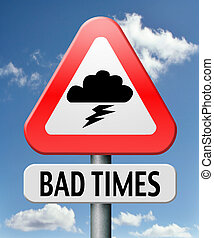 bad times no luck because of misfortune resession and crisis...