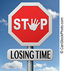 stop lozing time - stop lozing or wasting time for action,...