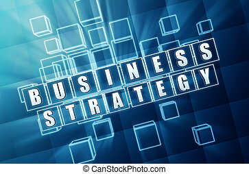business strategy in blue glass blocks - business strategy...