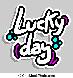 Lucky day - Creative design of lucky day sticker