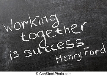 working together - final phrase of famous Henry Ford quote...