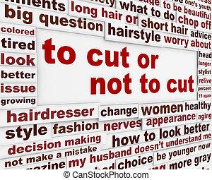 To cut or not to cut hair question. Big hair cut dilemma