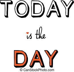 today is the day, vector - today is the day, inspirational...