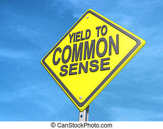 "Yield to Common Sense Sign - A yield road sign with ""Yield..."