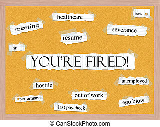Youre Fired Corkboard Word Concept with great terms such as...