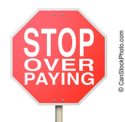 Stop Over-Paying Sign - Isolated - A red octogon shapped...